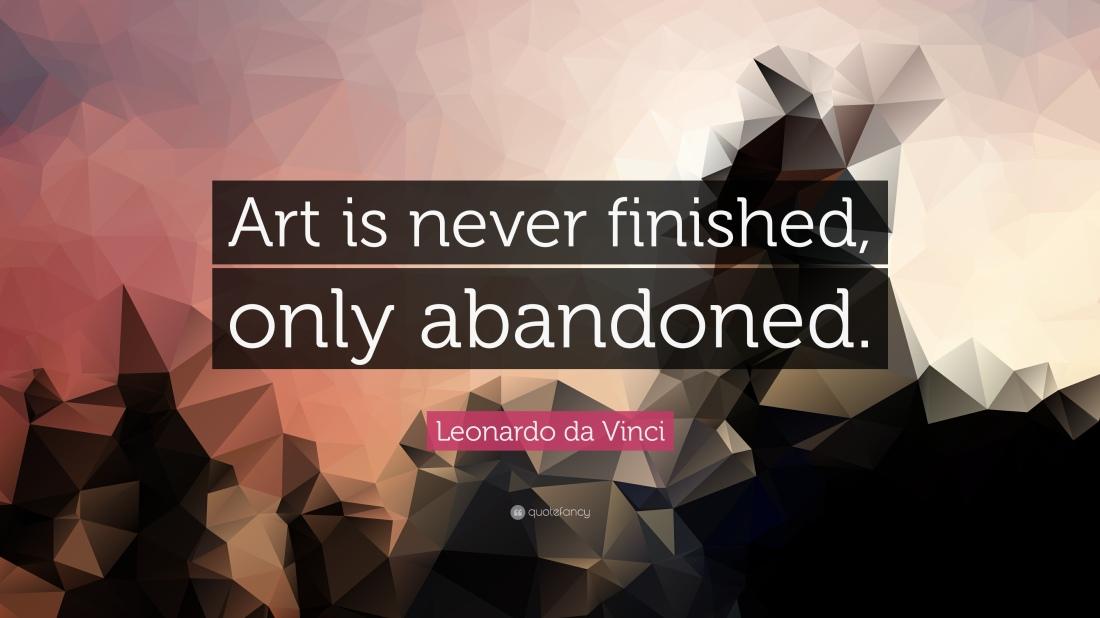 a-art-10274-Leonardo-da-Vinci-Quote-Art-is-never-finished-only-abandoned