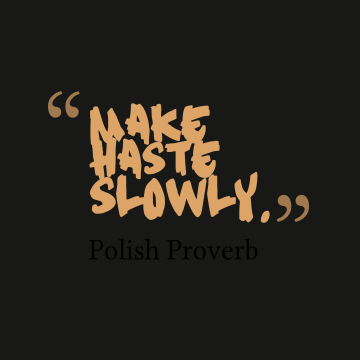 Make-haste-slowly.__quotes-by-Polish-Proverb-98